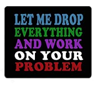 Smooffly Funny Saying Quotes Mouse Pad, Let Me Drop Everything and Work On Your Problem Gaming Mouse Pad Mat [並行輸入品]