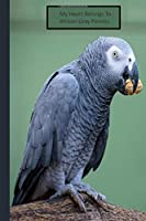 """My Heart Belongs to African Gray Parrots: A Cute Lined Notebook To Write In For Notes / Lists / Important Dates / Thoughts / 6"""" x 9"""" 121 Pages With A Beautiful Bird On The Cover for Men & Women"""