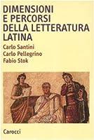 Dimensioni e percorsi della letteratura latina. Con un profilo storico degli autori e delle opere