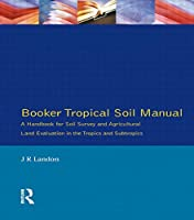 Booker Tropical Soil Manual: A Handbook for Soil Survey and Agricultural Land Evaluation in the Tropics and Subtropics