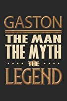Gaston The Man The Myth The Legend: Gaston Notebook Journal 6x9 Personalized Customized Gift For Someones Surname Or First Name is Gaston