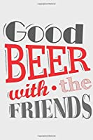 Good Beer with the Friends: Good Beer with the Friends: Calendar 2020 / Notebook / Journal gift (6 x 9 inch - 56 pages)