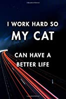 I Work Hard So My Cat Can Have a Better Life: Blank Lined Journal Notebook, Size 6x9, Gift Idea for Boss, Employee, Coworker, Friends, Office, Gift Ideas, Familly, Entrepreneur: Cover 10, New Year Resolutions & Goals, Christmas, Birthday