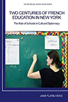 Two Centuries of French Education in New York: The Role of Schools in Cultural Diplomacy