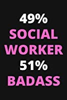 49% Social Worker 51% Badass: Funny Social Worker Notebook To Write In, Social Worker Gifts