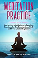 Meditation practice: For perfect mindfulness relaxation. Practices for Reclaiming Your Body and Your Life for beginners.