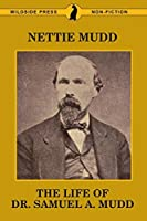 The Life of Dr. Samuel A. Mudd