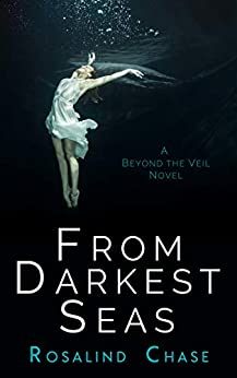 From Darkest Seas: A Through The Veil Novel by [Chase, Rosalind]