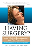 Having Surgery?: Using Music to Reduce Anxiety and Pain Perception (Music as Medicine)