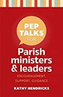 Pep Talks for Parish Leaders and Ministers: Encouragement, Support, Guidance