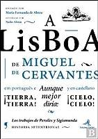 A Lisboa de Miguel de Cervantes Tierra, Tierra! Aunque Mejor Diria: Cielo, Cielo!