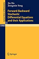 Forward-Backward Stochastic Differential Equations and their Applications (Lecture Notes in Mathematics)