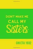 Don't Make Me Call My Sisters Chi Eta 1932: Inspirational Quotes Blank Lined Journal