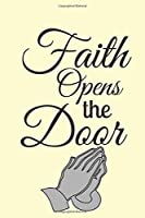 Faith Opens The Door: Great As Part of Easter Gift Bag : Lined Notebook : 120 Pages