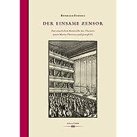Der einsame Zensor: Zur staatlichen Kontrolle des Theaters unter Maria Theresia und Joseph II.