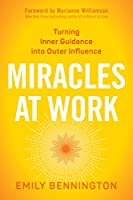 Miracles at Work: Turning Inner Guidance Into Outer Influence (Fullcolor Gold Guides)