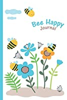 Bee Happy Journal: Flowers in Garden, Bumble Bee, Honey Bee - 6 X 9 - Notebook, Diary, Doodle, Write, Notes, Sketch Pad, Notebook, Blank Book