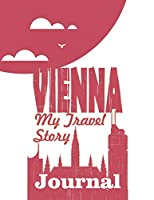 Vienna - My travel story Journal: Travel story notebook to note every trip to a traveled city