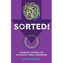 SORTED!: Essential systems for successful small businesses