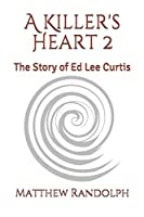 A Killer's Heart 2: The Story of Ed Lee Curtis