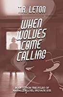 When Wolves Come Calling: From the Files of Maxwell Floyd, Private Eye (The Maxwell Floyd Series)