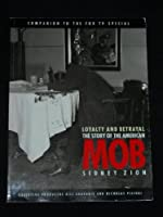 Loyalty and Betrayal: The Story of the American Mob