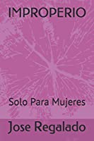 IMPROPERIO: Solo Para Mujeres (Narrativas Gift)