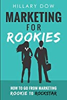 Marketing for Rookies: How to Go From Marketing Rookie to Rockstar
