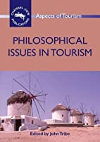 Philosophical Issues in Tourism (Aspects of Tourism)