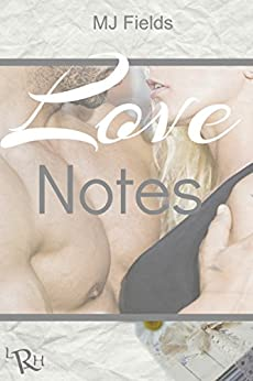 Love Notes: A continuance of the Love, Wrapped, and Burning Souls series by [Fields, MJ]