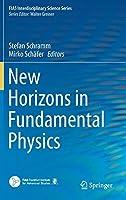 New Horizons in Fundamental Physics (FIAS Interdisciplinary Science Series)