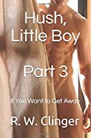 Hush, Little Boy - Book 3: If You Want to Get Away