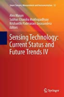 Sensing Technology: Current Status and Future Trends IV (Smart Sensors, Measurement and Instrumentation)