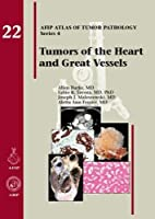 Tumors of the Heart and Great Vessels (Atlas of Tumor Pathology)