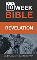 Revelation: 10 Week Bible: A 10 Week Guide for Group and Personal Study to Radically Transform Your Life