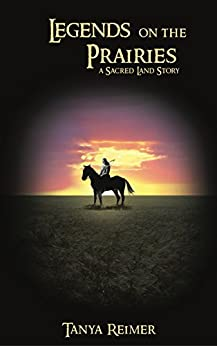 [Reimer, Tanya]のLegends on the Prairies: a Sacred Land Story (Sacred Land Stories) (English Edition)