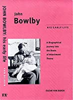 John Bowlby: His Early Life : A Biographical Journey into the Roots of Attachment Theory