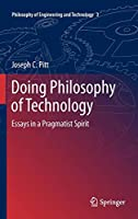 Doing Philosophy of Technology: Essays in a Pragmatist Spirit (Philosophy of Engineering and Technology)