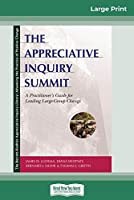 The Appreciative Inquiry Summit: A Practitioner's Guide for Leading Large-Group Change (16pt Large Print Edition)