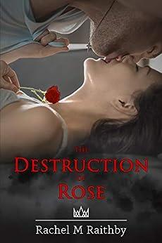 The Destruction of Rose: A High School Bully Romance (Albany Nightingale Duet Book 1) by [Raithby, Rachel M]