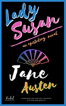 Lady Susan (Annotated): An Epistolery Novel by [Austen, Jane]