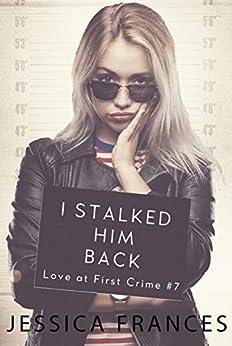 I Stalked Him Back (Love at First Crime Book 7) by [Frances, Jessica]