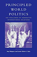 Principled World Politics: The Challenge of Normative International Relations