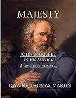 Majesty ~ In His Service ~ John's Gospel: Chapter 1 ~ Volume 1a of 21 (Gospel of John)