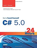 Sams Teach Yourself C# 5.0 in 24 Hours by Scott J. Dorman(2012-11-30)