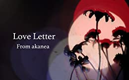 [akanea]のLove Letter  From akanea