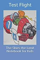 The Skies the Limit Notebook for Kids