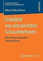 Stabilitaet von ultraleichten Schaumbetonen: Betrachtung instationaerer Porenstrukturen (Werkstoffe im Bauwesen | Construction and Building Materials)