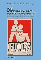 PULS - DruckSache aus der Behindertenbewegung: Materialien fuer die Wiederaneignung einer Geschichte