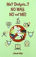 Me? Dialysis...? NO WAY. NO not ME!